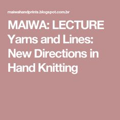 MAIWA: LECTURE Yarns and Lines: New Directions in Hand Knitting