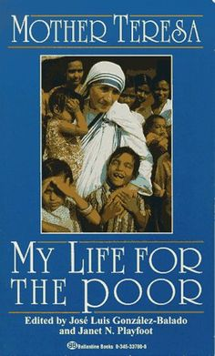 My Life for the Poor: Mother Teresa of Calcutta by Jose Luis Gonzalez-Balado