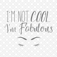 I'm Not Cool I'm Fabulous, SVG cutting file, Love, PNG, Vinyl, EPS, Dxf, Cut Files, Clip Art, Vector, Quote by SVGEnthusiast on Etsy