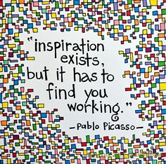 """Brightly Colored Art Print – Picasso Quote- """"Inspiration exists but it has to find you working"""" Brightly Colored Art Print – Picasso Quote- Inspiration exists but it has to find you working via Etsy Now Quotes, Great Quotes, Quotes To Live By, Motivational Quotes, Life Quotes, Inspirational Quotes, Wisdom Quotes, Music Quotes, Funny Quotes"""