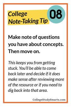 Make note of questions you have about concepts. Then move on. This keeps you from getting stuck. You'll be able to come back later and decide if it does make sense after reviewing more of the resource or if you need to dig back into that area.