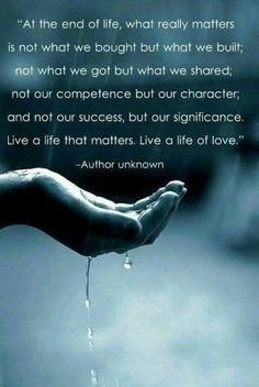 ... Live a life that matters. Live a life of love.