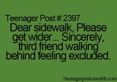 This shouldn't be labeled teenager post because grown men and women like to walk 3 to a curb so we can all see each other when talking!!!