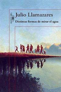 Distintas formas de mirar el agua - Julio Llamazares - Alfaguara, 2015. BM Oviedo - Bespeciales, 20 ej.