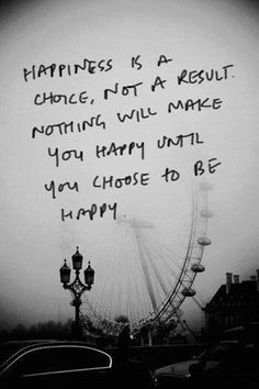 Happiness is a choice : )