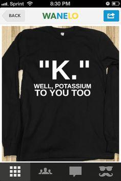 Ah ha well chemistry jokes are funny Chemistry Puns, Science Puns, Science Shirts, Weird Science, Nerd Jokes, Math Jokes, Nerd Humor, I Love Mom, Funny Signs
