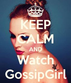 KEEP CALM AND Watch GossipGirl
