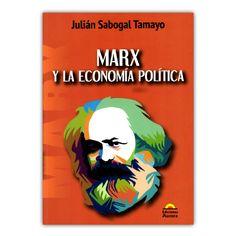 Marx y la economía política   – Julián Sabogal Tamayo – Ediciones Aurora  www.librosyeditores.com Editores y distribuidores.