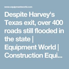 Despite Harvey's Texas exit, over 400 roads still flooded in the state | Equipment World | Construction Equipment, News and Information | Heavy Construction Equipment