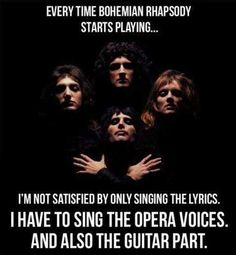 Every time Bohemian Rhapsody is playing