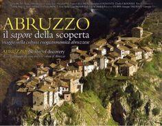 ABRUZZO - Il sapore della scoperta: viaggio nella cultura enogastronomica abruzzese. A cura di Antonio Di Loreto con oltre un centinaio di foto di paesaggi abruzzesi
