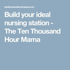 Build your ideal nursing station - The Ten Thousand Hour Mama