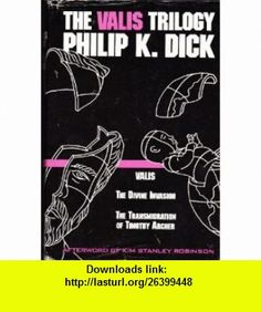The Valis Trilogy (Valis, The Divine Invasion, and The Transmigration of Timothy Archer) Philip K. Dick, Kim Stanley Robinson ,   ,  , ASIN: B000TNZH1A , tutorials , pdf , ebook , torrent , downloads , rapidshare , filesonic , hotfile , megaupload , fileserve