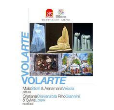 """(INTEGRALE - INCLUDE VOLUME 1 pittura & 2 scultura)  VOLARTE: MAILA STOLFI & ANNAMARIA VECCIA pittura CRISTIANA CRAVANZOLA, RINO GIANNINI & SYLVIA LOEW scultura Mostra collettiva di pittura e scultura in mostra ad Arezzo dal 10 al 23 maggio 2015  Dal 10 maggio al 23 maggio 2015 gli spazi espositivi di Via Cavour 85, ad Arezzo, ospitano """"VOLARTE"""", mostra colletiva di pittura e scultura di Maila Stolfi, Annamaria Veccia, Cristiana Cravanzola, Rino Giannini & Sylvia Loew.  Domenica 10 maggio…"""