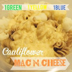 21 Day Fix Cauliflower Mac N Cheese: Cook Pasta. Boil Cauliflower. Take 1/2 out when cooked and put on plate. In blender add the remaining cauliflower, some water from the pot, cheese and spices. Blend and pour over pasta and cauliflower.