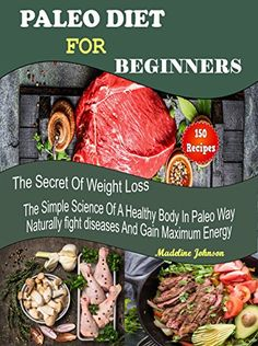 Paleo Diet For Beginners: 150 Recipes, The Secret Of Weight Loss, The Simple Science Of A Healthy Body In Paleo Way, Naturally fight diseases And Gain Maximum Energy >>> Click image for more details. (This is an affiliate link) Paleo Vegan Diet, Paleo Diet Plan, Paleo Diet Weight Loss, Paleo Diet For Beginners, Paleo Cookbook, Easy Science, Diet Tips, Paleo Recipes, Simple