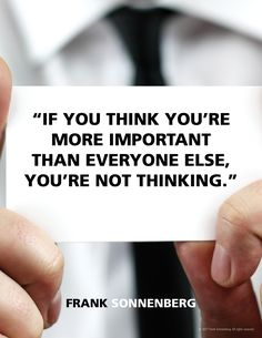 """If you think you're more important than everyone else, you're not thinking. Favorite Quotes, Best Quotes, Funny Quotes, Personal Growth Quotes, Motivational Quotes, Inspirational Quotes, Welcome To The Group, Important Quotes, Leadership Quotes"
