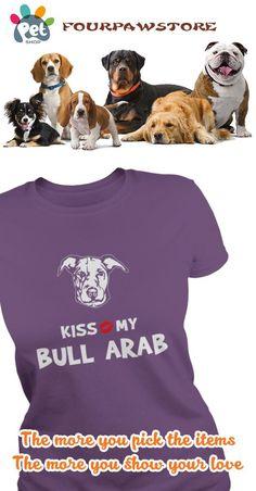 Kiss my Bull Arab I love my Bull Arab
