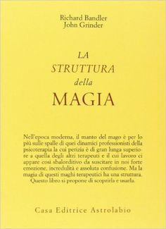 La struttura della magia: Amazon.it: Richard Bandler, John Grinder: Libri
