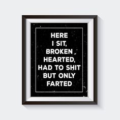 Here I Sit Broken Hearted funny bathroom print by StickTreePrints