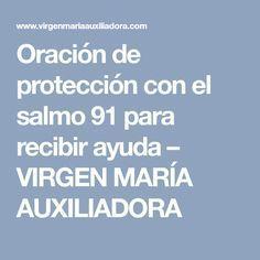 Oración de protección con el salmo 91 para recibir ayuda – VIRGEN MARÍA AUXILIADORA