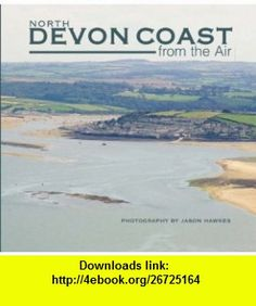 North Devon Coast from the Air (9781841146768) Jason Hawkes , ISBN-10: 1841146765  , ISBN-13: 978-1841146768 ,  , tutorials , pdf , ebook , torrent , downloads , rapidshare , filesonic , hotfile , megaupload , fileserve