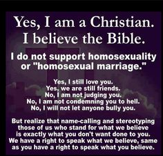 I do not support same-sex marriage.  Yes, I still love you.  Yes, we are still friends. Yes, we are still family!