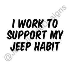I Work to Support My Jeep Habit Vinyl Decal Jeep Sticker, Jeep Girl, Jeep Wrangler, Jeep Cherokee Jeep Wrangler Stickers, Jeep Stickers, Jeep Decals, Jeep Wj, Jeep Dodge, Jeep Rubicon, Wrangler Jeep, Jeep Wranglers, Jeep Wrangler Accessories