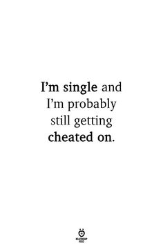 I'm Single And I'm Probably Still Getting Cheated On Cheating Boyfriend Quotes, Cute Boyfriend Sayings, Cheating Quotes, Boyfriend Humor, Being Cheated On Quotes, Breakup Quotes, Me Quotes, Funny Quotes, Im Single Quotes