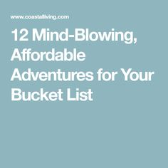 12 Mind-Blowing, Affordable Adventures for Your Bucket List