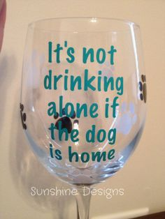It's not drinking alone if the dog is home wine glass, Dog Lovers Wine Glass by AshandMicki on Etsy (null) - Daily Good Pin Wine Glass Sayings, Wine Glass Crafts, Wine Bottle Crafts, Wine Bottles, Diy Wine Glasses, Painted Wine Glasses, Wine Jokes, Gifts For Dog Owners, Mandala