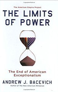 The Limits of Power: The End of American Exceptionalism book by Andrew J. Bacevich