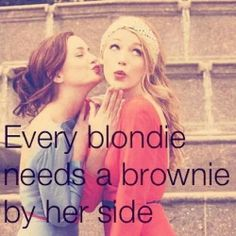 Every blondie needs a brownie by her side. Today I late for school, but it wasn't problem because we didn't do anything.. I was nervous..  I went with my friend, and she made my day.:D I really love her, we meet since 14 year ago and we still friends since 10 years.:D I'm a brownie, she's a blondie.(: She made my days.((: Thanks your friendship.<3 #whoIam #blondie #friendship
