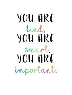 Kindness quotes - Motivational Poster You are Smart, Kind, Important – Kindness quotes Motivational Quotes For Kids, Smart Quotes, Encouraging Quotes For Students, Kids Inspirational Quotes, Quotes Quotes, Deep Quotes, Faith Quotes, Classroom Quotes, Teacher Quotes