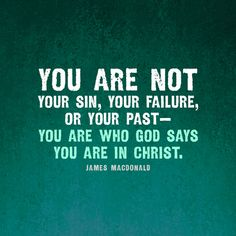 You are not your sin, your failure, or your past—you are who God says you are in Christ. - James MacDonald Christian Quote about Faith Hope Love, Faith In God, Christian Life, Christian Quotes, Christian Messages, Christ In Me, Identity In Christ, My Salvation, Inspirational Thoughts