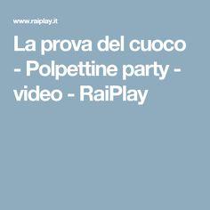 La prova del cuoco - Polpettine party - video - RaiPlay