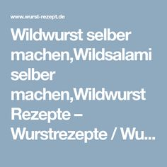 Wildwurst selber machen,Wildsalami selber machen,Wildwurst Rezepte – Wurstrezepte / Wurst selber machen / Bratwurst selber machen