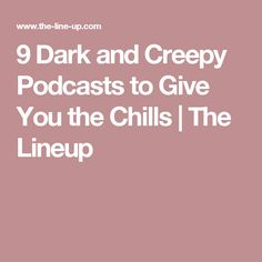 9 Dark and Creepy Podcasts to Give You the Chills | The Lineup