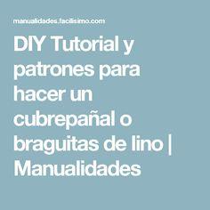 DIY Tutorial y patrones para hacer un cubrepañal o braguitas de lino | Manualidades