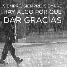 Always, always always, there is something for which to give thanks. #GraciasDios