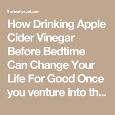 How Drinking Apple Cider Vinegar Before Bedtime Can Change Your Life For Good Once you venture into the world of apple cider vinegar you won't turn back. On top of its well known powerful digestive benefits, apple cider vinegar can perform a whole range of miracles from cleaning your entire home to creating beautiful glossy hair! The benefits of apple cider vinegar are endless! Here are 22 diverse apple cider vinegar uses: 1. Supercharge your digestion Try a teaspoon of apple cider vinegar…