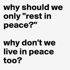 why-should-we-only-rest-in-peace-why-don-t-we-live (800×800)