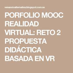PORFOLIO MOOC REALIDAD VIRTUAL: RETO 2 PROPUESTA DIDÁCTICA BASADA EN VR
