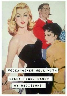 Vodka mixes well with everything. Except my decisions. Vintage Humor, Retro Humor, Retro Funny, Vintage Romance, Haha Funny, Funny Shit, Hilarious, Funny Sarcasm, Funny Stuff