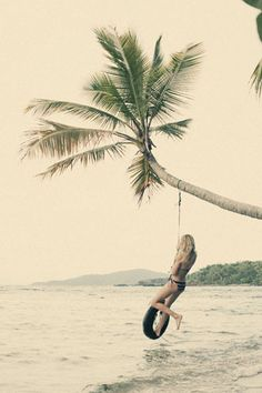 I want to live where I can tire swing over the ocean everyday
