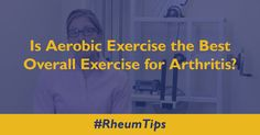 Is Aerobic Exercise the Best Overall Exercise for Arthritis