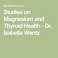 Studies on Magnesium and Thyroid Health - Dr. Izabella Wentz