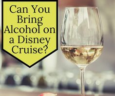 Wondering if you can bring alcohol on a Disney Cruise? We have the answers.