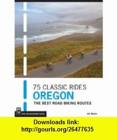 75 Classic Rides Oregon (9781594856501) Jim Moore , ISBN-10: 1594856508  , ISBN-13: 978-1594856501 ,  , tutorials , pdf , ebook , torrent , downloads , rapidshare , filesonic , hotfile , megaupload , fileserve