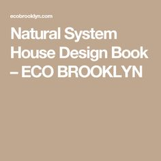 Natural System House Design Book – ECO BROOKLYN